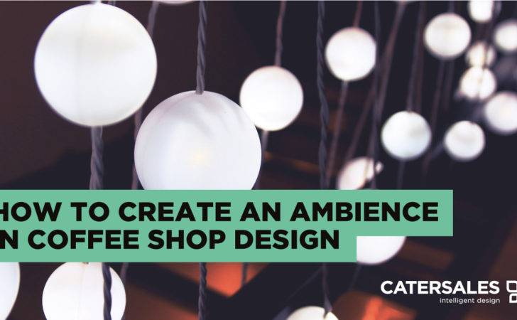 Create Ambience Coffee Shop Design Catersales